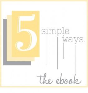 "Free ""5 Simple Ways"" E-book (Food, Fashion, Decor, Savings & more)"