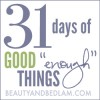 "31 Days of Good ""Enough"" Things"