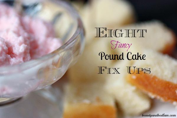 8 Fancy Pound Cake Fix ups (Great Last Minute, No Bake Desserts)