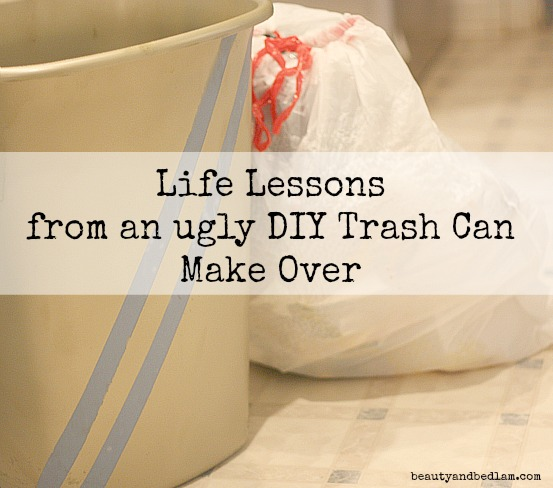 Life Lessons from an Ugly DIY Trash Can Make Over