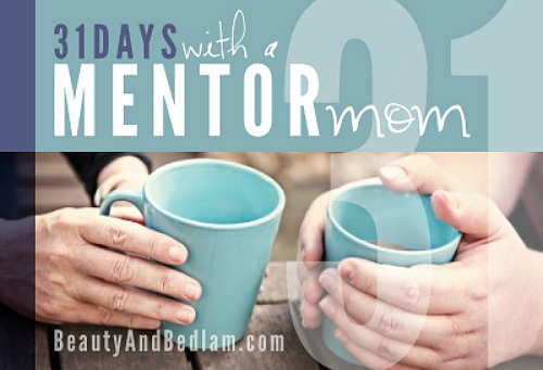 31 Days with a Mentor Mom @beautyandbedlam 31 Days with a Mentor Mom (whos keeping it real)