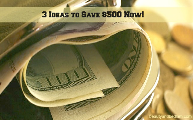 3 Ideas for Saving $500 Right Now!