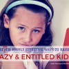 7 Highly Effective Ways to Raise Lazy and Entitled Children