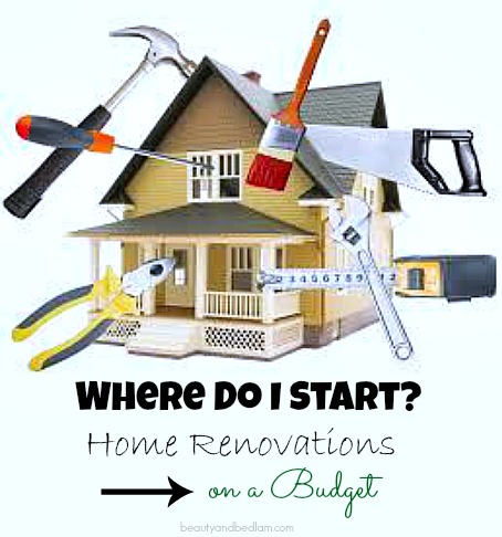 When the Budget is Tight, Where Do I Even Begin? Home Renovations on a Budget. Is it possible?