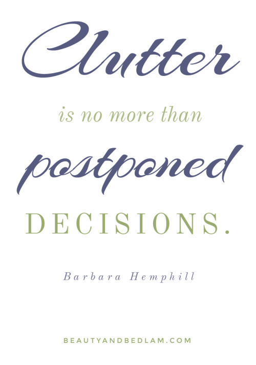 Clutter is no more than postponed decisions. Let's clear it!! There's a cost factor if you don't.