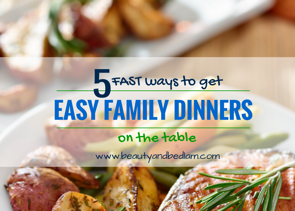 5 Fast Ways to Get Easy Family Dinners on the Table