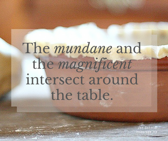 the-mundane-and-the-magnificent- intersect at the table