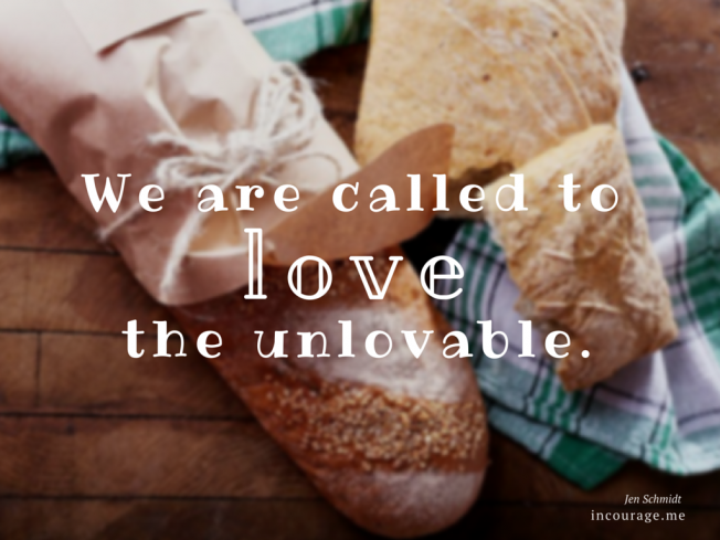 We-are-called-to-love the unloveable