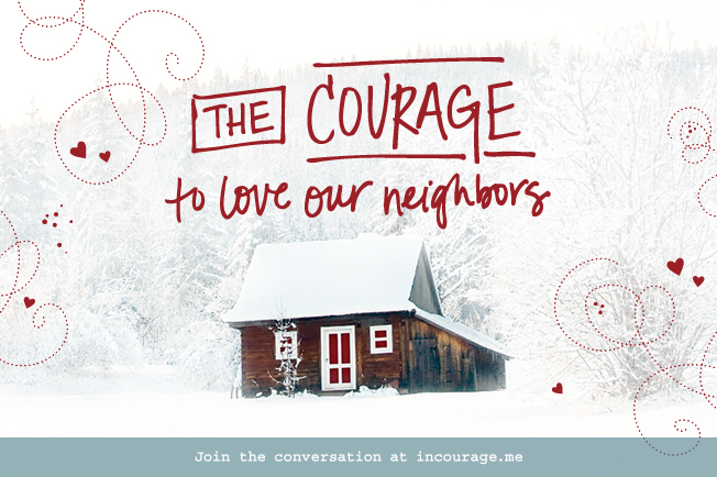 the courage to love our neighbors