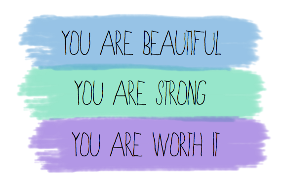 You Are Beautiful and strong and worth it