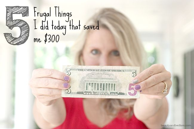 5 Frugal Things I did Today that Saved me $300