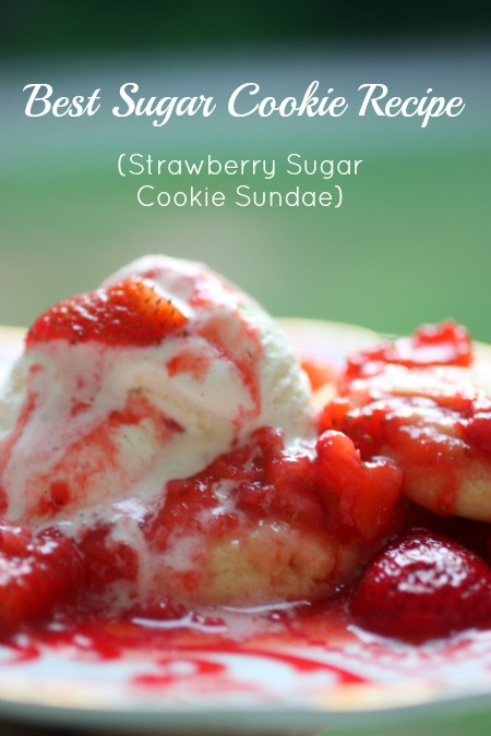 This is the best sugar cookie recipe that I used to make a great strawberry sugar cookie sundae