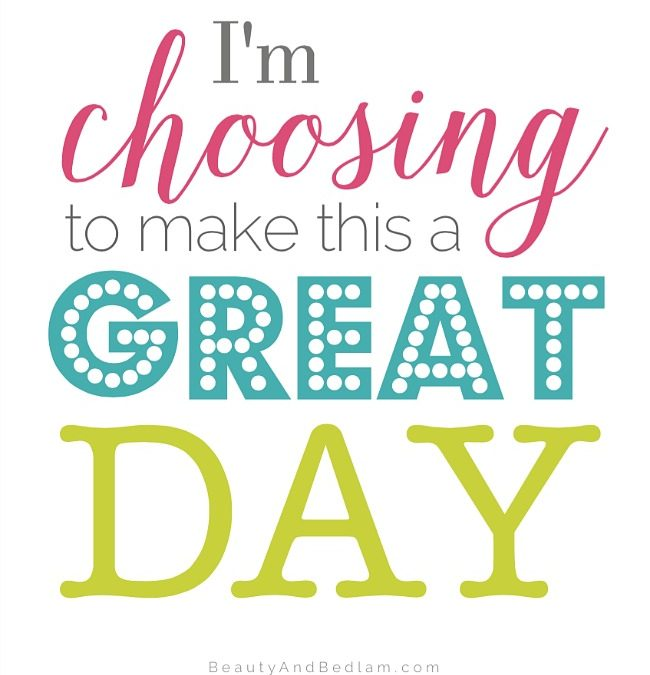 I'm Choosing to Make This a Great Day (free printable)