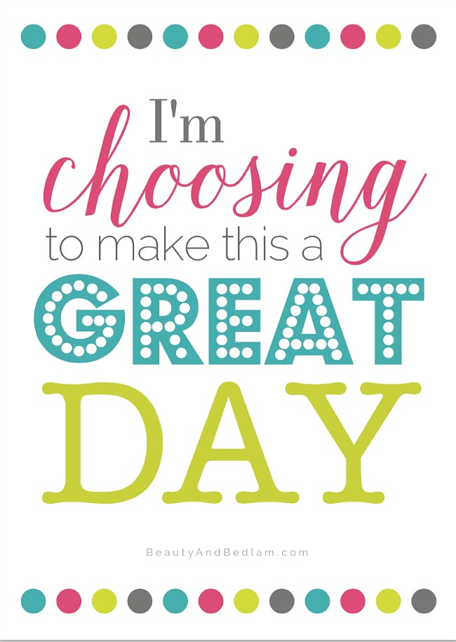 I M Choosing To Make This A Great Day Free Printable