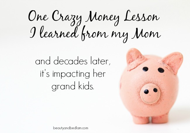 My Mom's Crazy Money Lesson (& how it still impacts me decades later)