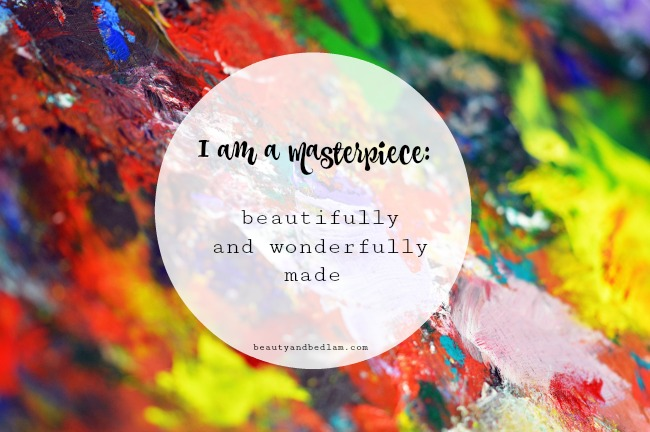 You are a masterpiece beautifully and wonderfully made